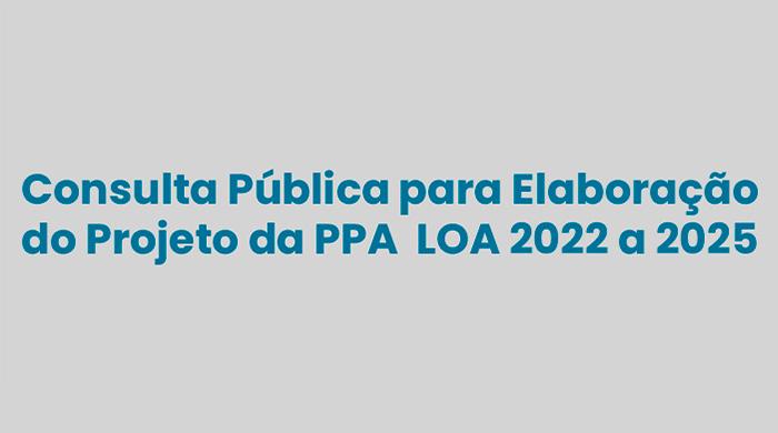 Consulta pública para elaboração do PPA – Plano Plurianual de 2022/2025 LOA – Lei Orçamentaria Anual de 2022